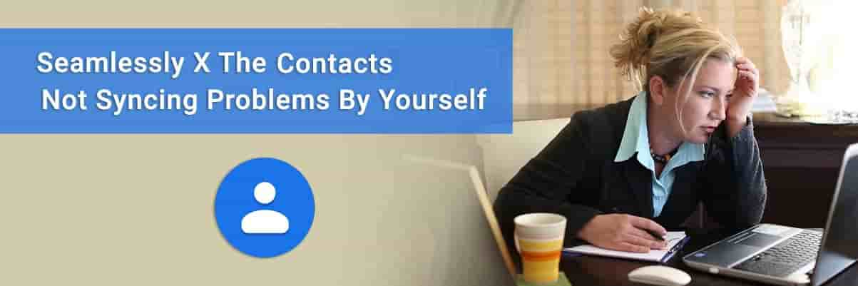 Google Contacts Not Syncing? Seek Help From Experts